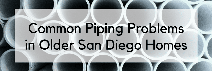 Common Piping Problems in Older San Diego Homes