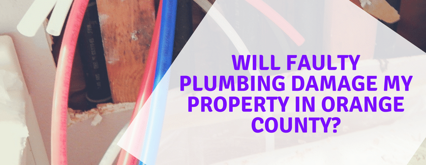 Will Faulty Plumbing Damage My Property in Orange County
