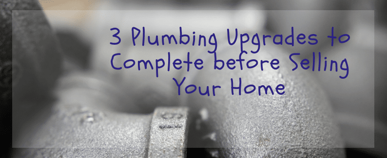 3 Plumbing Upgrades to Complete before Selling Your Home