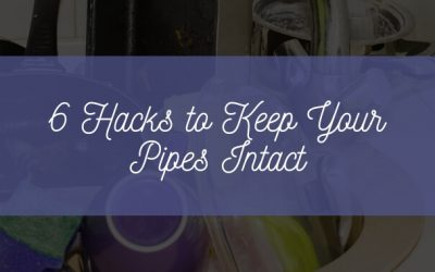 6 Hacks to Keep Your Pipes Intact