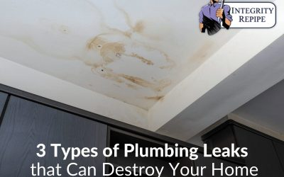 3 Types of Plumbing Leaks that Can Destroy Your Home