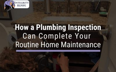 How a Plumbing Inspection Can Complete Your Routine Home Maintenance