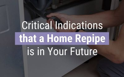 Critical Indications that a Home Repipe is in Your Future